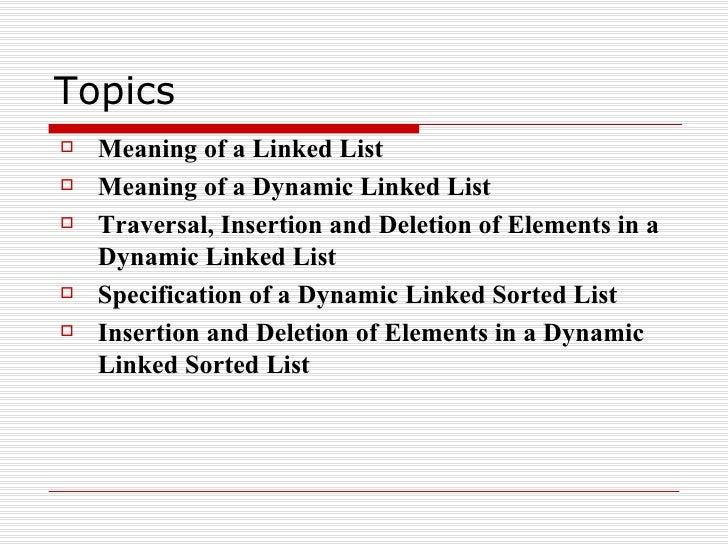 Topics <ul><li>Meaning of a Linked List </li></ul><ul><li>Meaning of a Dynamic Linked List </li></ul><ul><li>Traversal, In...