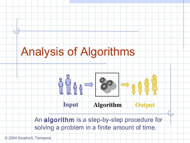 © 2004 Goodrich, Tamassia Analysis of Algorithms AlgorithmInput Output An algorithm is a step-by-step procedure for solvin...