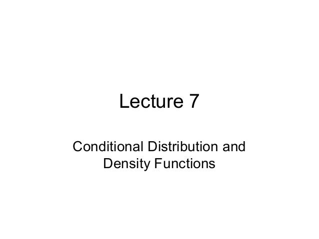 Lecture 7 Conditional Distribution and Density Functions
