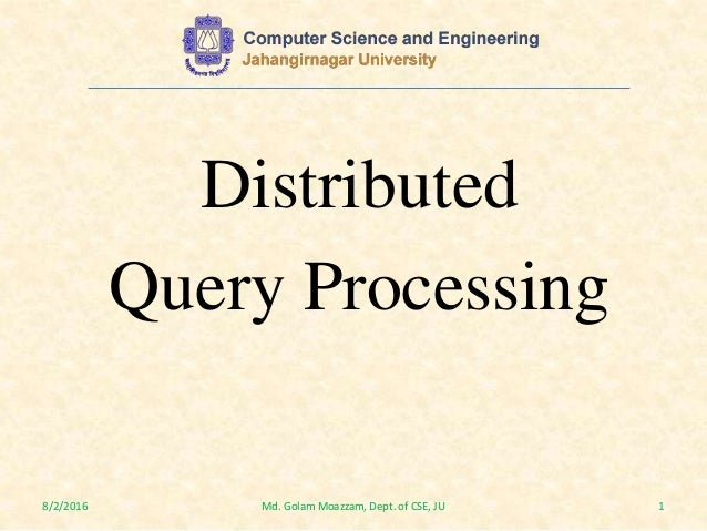 Distributed Query Processing 8/2/2016 1Md. Golam Moazzam, Dept. of CSE, JU