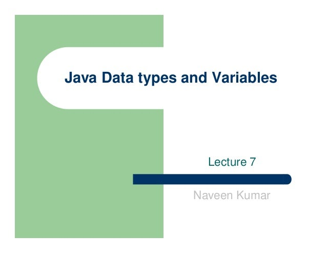 Java Data types and Variables Lecture 7 Naveen Kumar