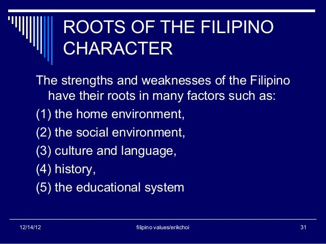 roots of filipino character The filipino stereotypes the root cause of the he/she mistakes is the lack of distinction between male/female in the tagalog character and personality.