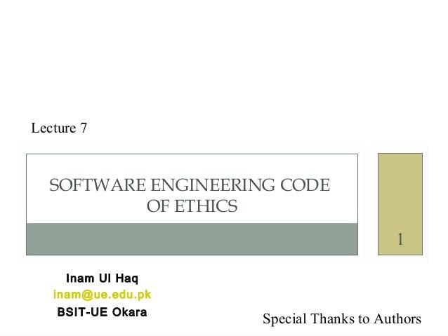 JOHN EVELAND JOHN HOFFSTATTER SOFTWARE ENGINEERING CODE OF ETHICS Inam Ul Haq inam@ue.edu.pk BSIT-UE Okara Lecture 7 Speci...