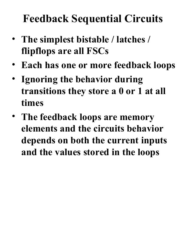 Feedback Sequential Circuits• The simplest bistable / latches /  flipflops are all FSCs• Each has one or more feedback loo...