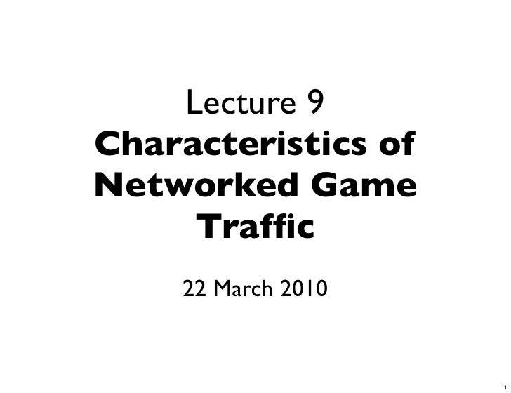 Lecture 9 Characteristics of Networked Game      Traffic     22 March 2010                        1
