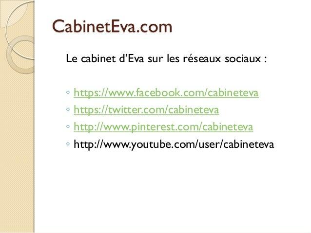 CabinetEva.com Le cabinet d'Eva sur les réseaux sociaux : ◦ ◦ ◦ ◦  https://www.facebook.com/cabineteva https://twitter.com...