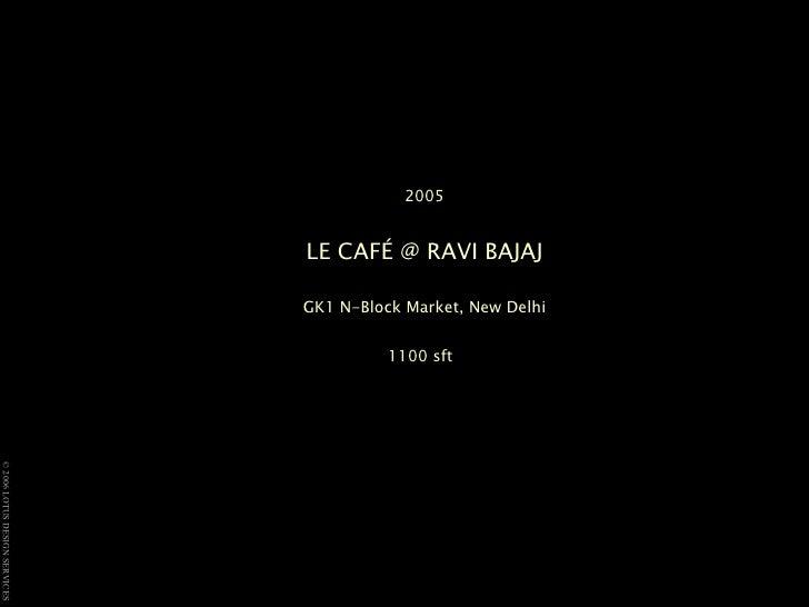 2005 LE CAFÉ @ RAVI BAJAJ GK1 N-Block Market, New Delhi 1100 sft