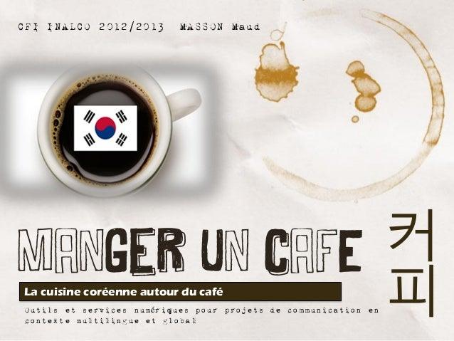 CFI INALCO 2012/2013       MASSON MaudManger un cafE                                                   커La cuisine coréenn...