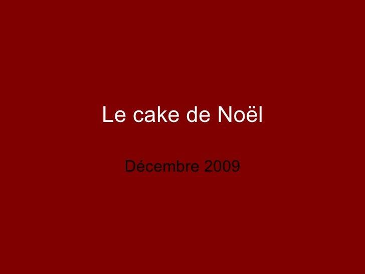 Le cake de Noël Décembre 2009
