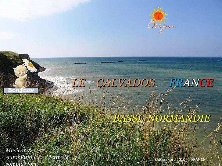 LE   CALVADOS   FR AN CE   BASSE-NORMANDIE 3 décembre 2010   FRANCE Musical   & Automatique  .   Mettre le son plus fort