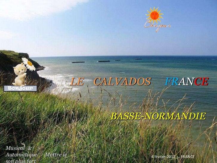 LE   CALVADOS   FR AN CE   BASSE-NORMANDIE 4 février 2012   FRANCE Musical   & Automatique  .   Mettre le son plus fort