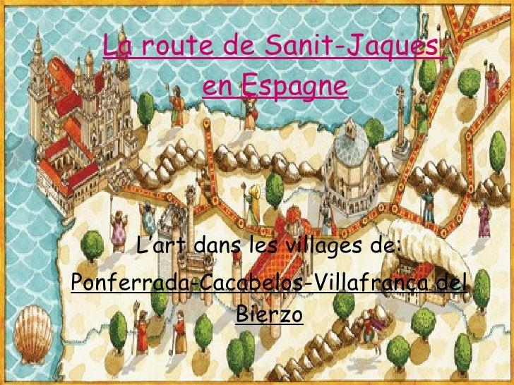 La route de Sanit-Jaques  en Espagne L'art dans les villages de: Ponferrada-Cacabelos-Villafranca del Bierzo