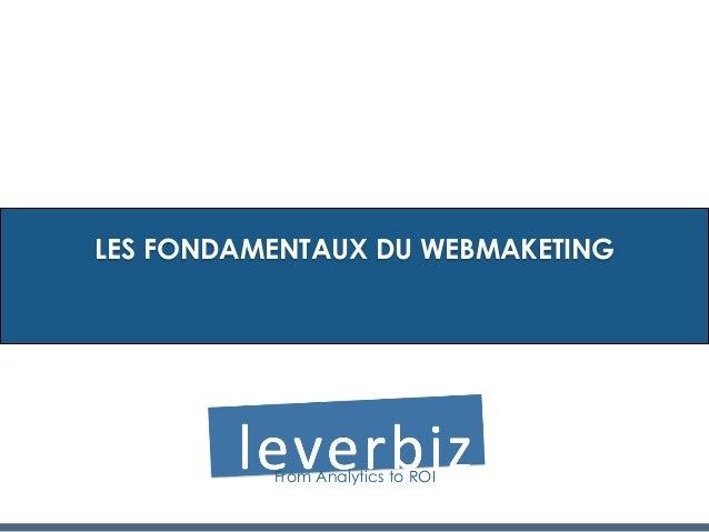 LES FONDAMENTAUX DU WEBMAKETINGFrom Analytics to ROI