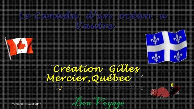 """Le Canada d'un océan a              l'autre                         """"Création Gilles                         Mercier,Québe..."""