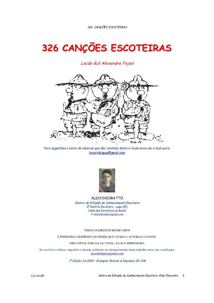 326 CANÇÕES ESCOTEIRAS       326 CANÇÕES ESCOTEIRAS                                      Lecão õ¿õ Alexandre Fejes        ...