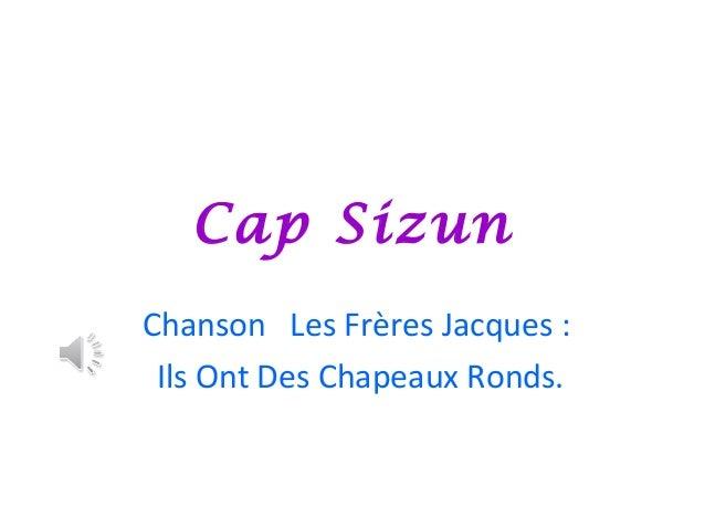 Cap SizunChanson Les Frères Jacques :Ils Ont Des Chapeaux Ronds.