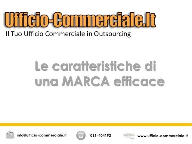 Le caratteristiche di una MARCA efficace 015-404192 www.ufficio-commerciale.itinfo@ufficio-commerciale.it Il Tuo Ufficio C...