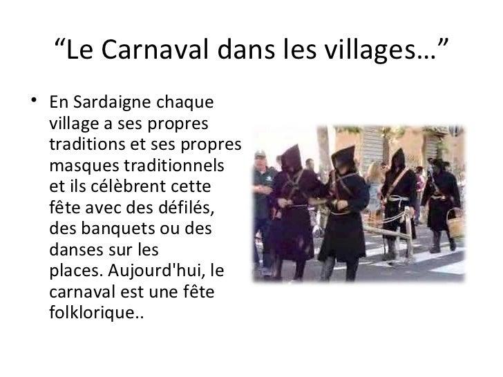 """"""" Le Carnaval dans les villages…"""" <ul><li>En Sardaignechaque village asespropres traditionsetses propres masquestrad..."""