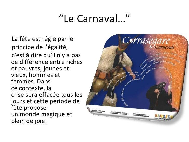 """"""" Le Carnaval…"""" La fête estrégieparle principede l'égalité, c'est à dire qu'iln'y a pas dedifférence entreriches e..."""