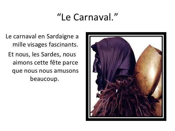 """"""" Le Carnaval."""" Lecarnavalen Sardaignea mille visages fascinants. Et nous, les Sardes, nous aimons cette fête parce que..."""