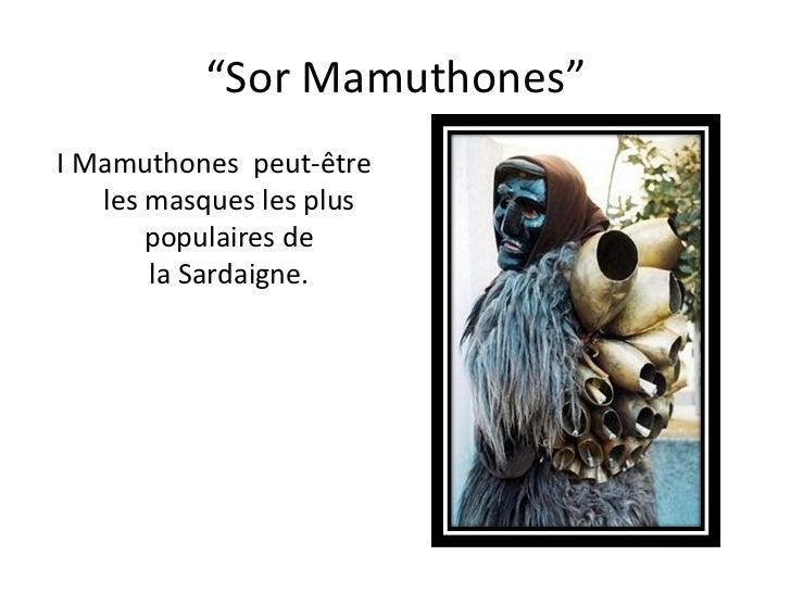 """"""" Sor Mamuthones"""" I Mamuthones  peut-être  les masques les plus populairesde laSardaigne ."""