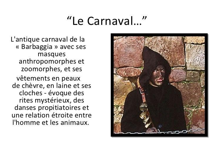 """"""" Le Carnaval…"""" L'antique carnaval de la «Barbaggia» avecses masques anthropomorphes et zoomorphes,etses  vêtements..."""