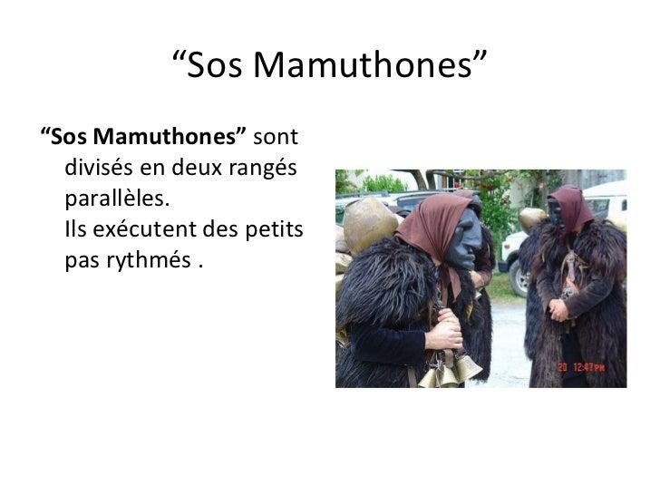 """"""" Sos Mamuthones"""" """" Sos Mamuthones""""  sont divisés en deux rangés parallèles. I lsexécutentdes petits pasrythmés ."""