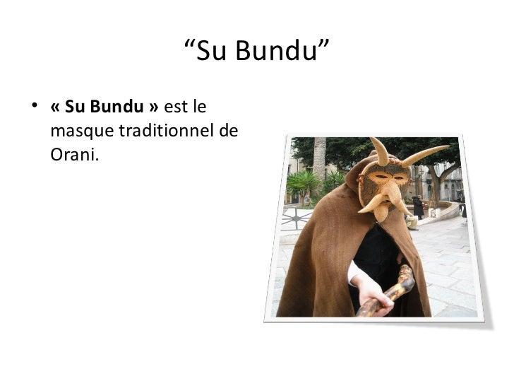 """"""" Su Bundu"""" <ul><li>«Su Bundu»  est le masque traditionnel de Orani. </li></ul>"""