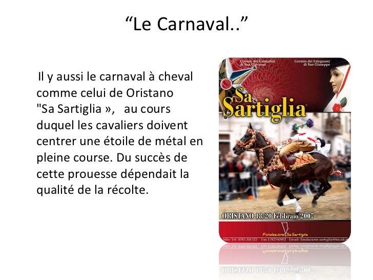 """"""" Le Carnaval.."""" Il y aussi le carnaval à cheval comme celui deOristano """"SaSartiglia», au cours duquelles caval..."""