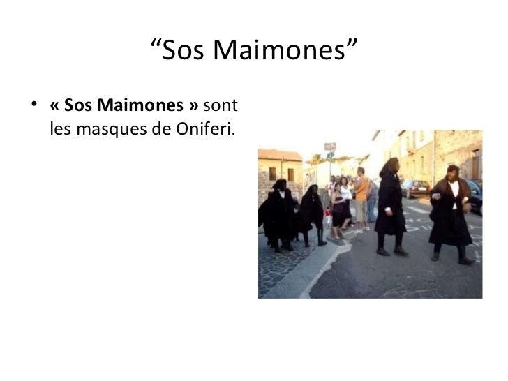 """"""" Sos Maimones"""" <ul><li>«Sos Maimones»  sont les masques de Oniferi. </li></ul>"""