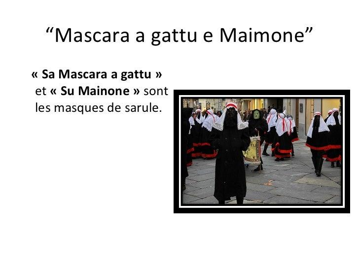 """ Mascara a gattu e Maimone"" «Sa Mascara a gattu»  et  «Su Mainone»  sont les masques de sarule."