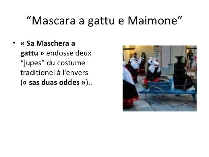 """"""" Mascara a gattu e Maimone"""" <ul><li>«Sa Maschera a gattu»  endosse deux """"jupes"""" du costume traditionel à l'envers ( «s..."""
