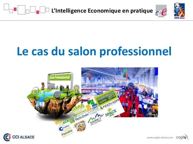 L'Intelligence Economique en pratique  Le cas du salon professionnel  www.cogito-alsace.com