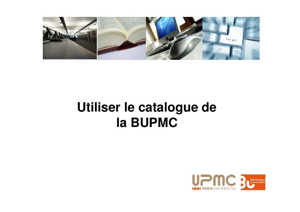 Utiliser le catalogue de        la BUPMC