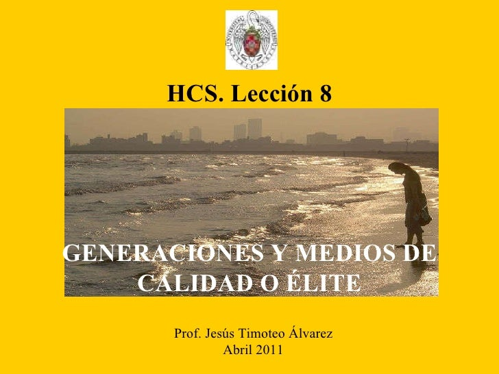 Prof. Jesús Timoteo Álvarez Abril 2011 HCS. Lección 8 GENERACIONES Y MEDIOS DE CALIDAD O ÉLITE