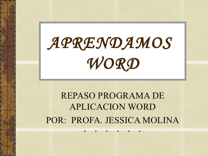APRENDAMOS  WORD REPASO PROGRAMA DE APLICACION WORD POR:  PROFA. JESSICA MOLINA