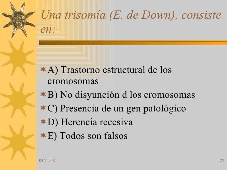 Una trisomía (E. de Down), consiste en: <ul><li>A) Trastorno estructural de los cromosomas </li></ul><ul><li>B) No disyunc...