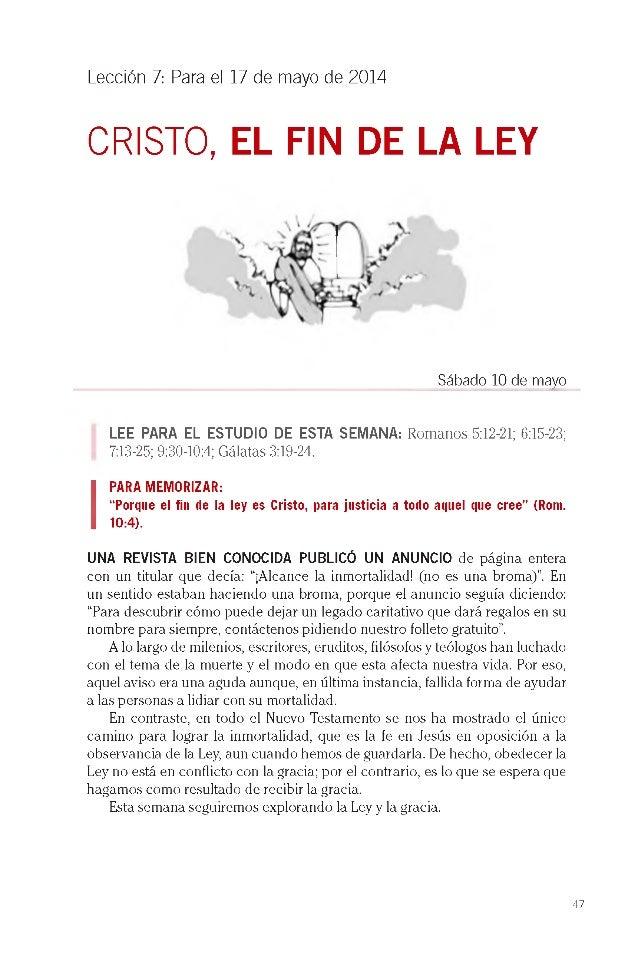 Lección 7: Para el 17 de mayo de 2014 CRISTO, EL FIN DE LA LEY LEE PARA EL ESTUDIO DE ESTA SEMANA: Romanos 5:12-21; 6:15-2...