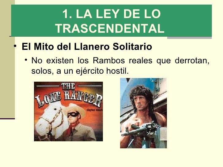 1. LA LEY DE LO TRASCENDENTAL   El Mito del Llanero Solitario  No existen los Rambos reales que derrotan, solos, a un ejér...