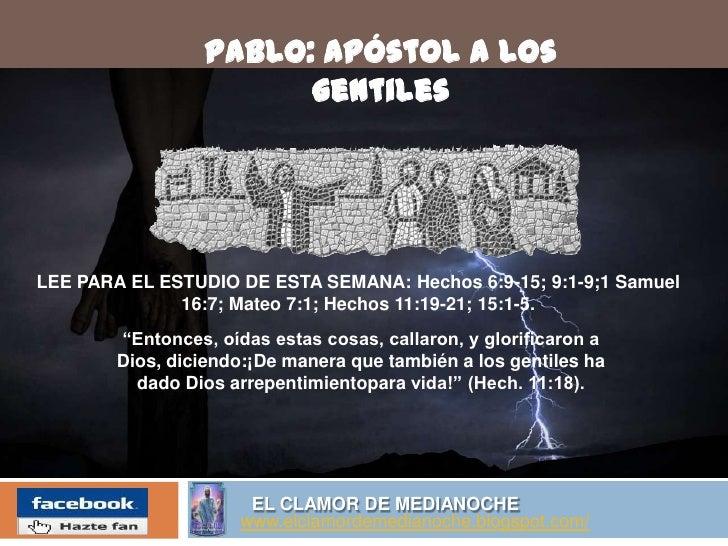 Pablo: Apóstol a los gentiles<br />LEE PARA EL ESTUDIO DE ESTA SEMANA: Hechos 6:9-15; 9:1-9;1 Samuel 16:7; Mateo 7:1; Hech...