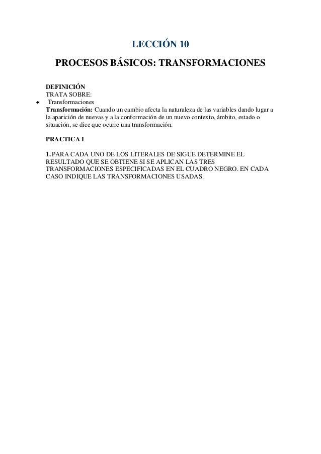 LECCIÓN 10 PROCESOS BÁSICOS: TRANSFORMACIONES DEFINICIÓN TRATA SOBRE: Transformaciones Transformación: Cuando un cambio af...