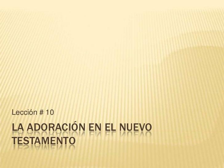 Lección # 10LA ADORACIÓN EN EL NUEVOTESTAMENTO