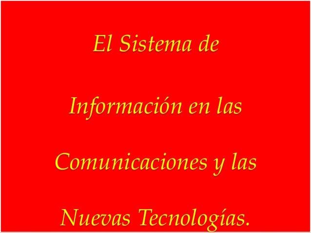 El Sistema deInformación en lasComunicaciones y lasNuevas Tecnologías.