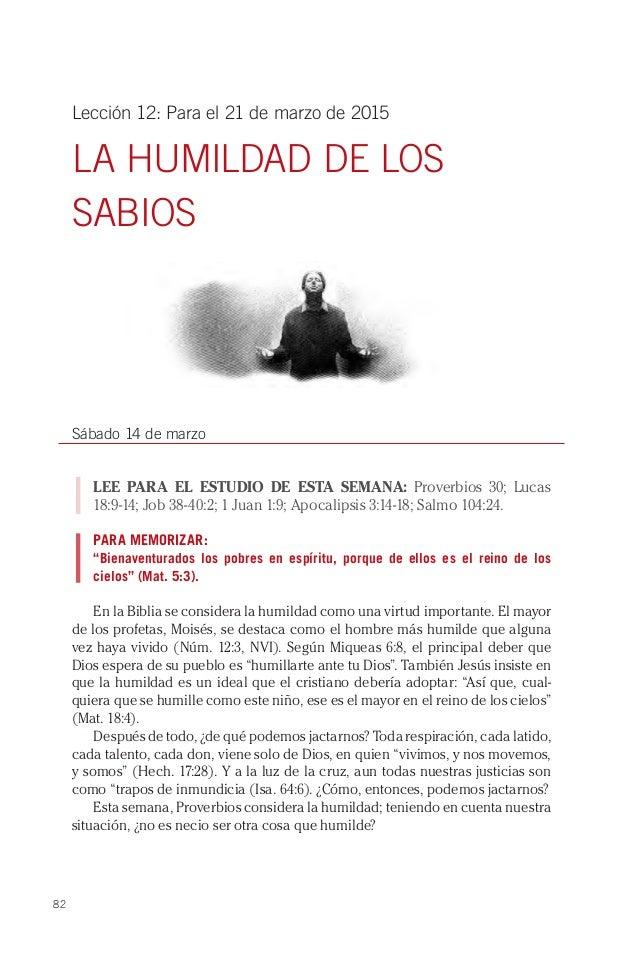 82 Lección 12: Para el 21 de marzo de 2015 LA HUMILDAD DE LOS SABIOS Sábado 14 de marzo LEE PARA EL ESTUDIO DE ESTA SEMANA...