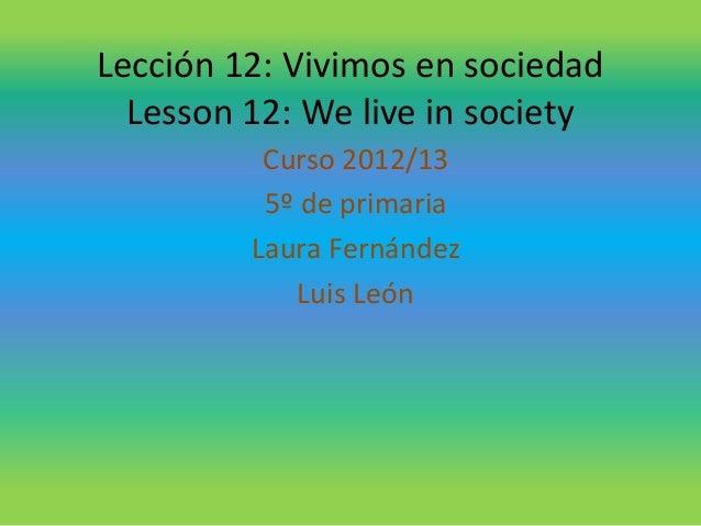 Lección 12: Vivimos en sociedadLesson 12: We live in societyCurso 2012/135º de primariaLaura FernándezLuis León