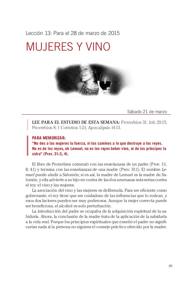 89 Lección 13: Para el 28 de marzo de 2015 MUJERES Y VINO Sábado 21 de marzo LEE PARA EL ESTUDIO DE ESTA SEMANA: Proverbio...