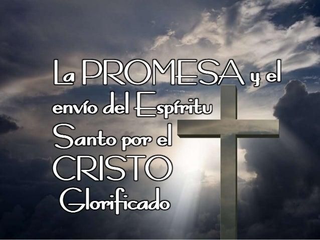 A. LOS APÓSTOLES Y CREYENTES ESPERARON EN JERUSALÉN. La Promesa y el envío del Espíritu Santo por el Cristo Glorificado Lo...