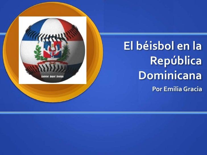 El béisbol en la República Dominicana<br />Por Emilia Gracia<br />