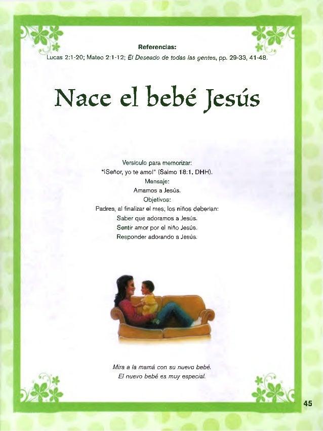 Referencias: nt-  w w 9 w  Lucas 2:1-20; Mateo 2:1-12; El Deseado de todas las gentes, pp. 29-33, 41-48.  Nace el bebé Jes...