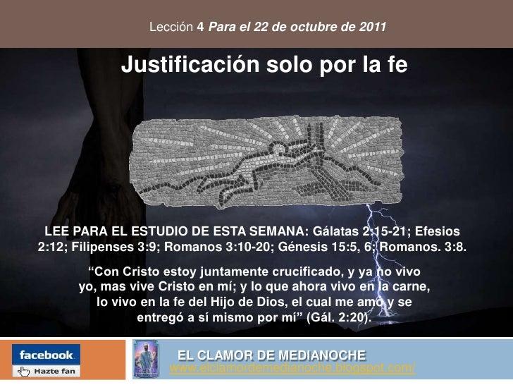 Lección 4Para el 22de octubre de 2011<br />Justificación solo por la fe<br />LEE PARA EL ESTUDIO DE ESTA SEMANA: Gálatas 2...